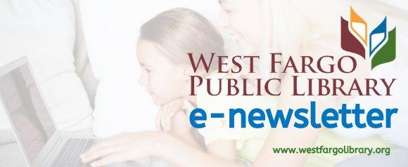 West Fargo Public Library e-newsletter www.westfargolibrary.org